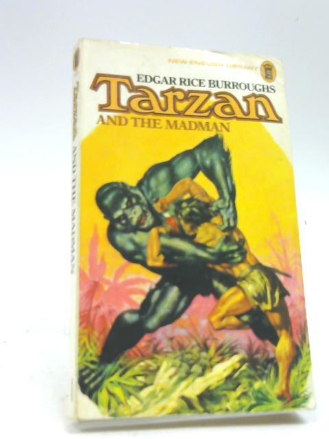 Tarzan and the Madman: Burroughs, Edgar Rice