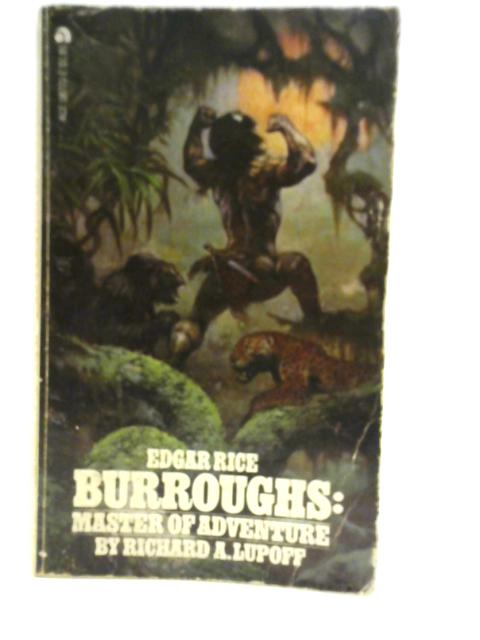 Edgar Rice Burroughs: Master of Adventure: Richard A Lupoff