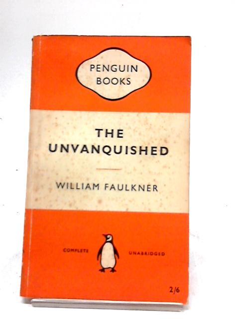 The Unvanquished (Penguin Books. no. 1058.): William Faulkner