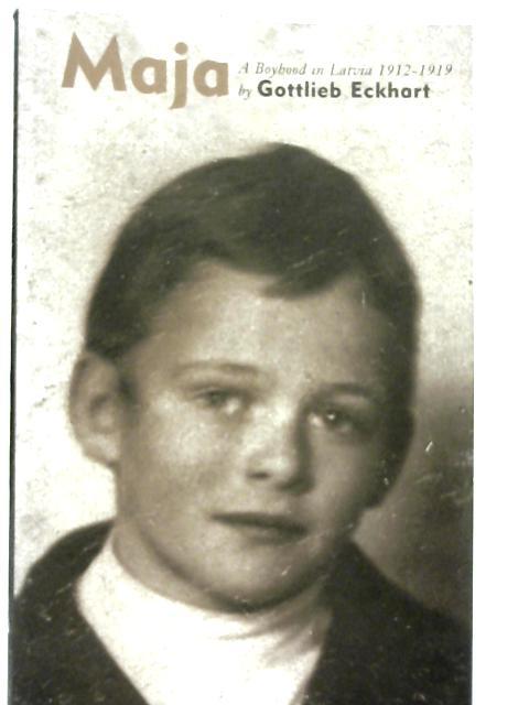 Maja: A Boyhood in Latvia 1912-1919: Gottlieb Eckhart