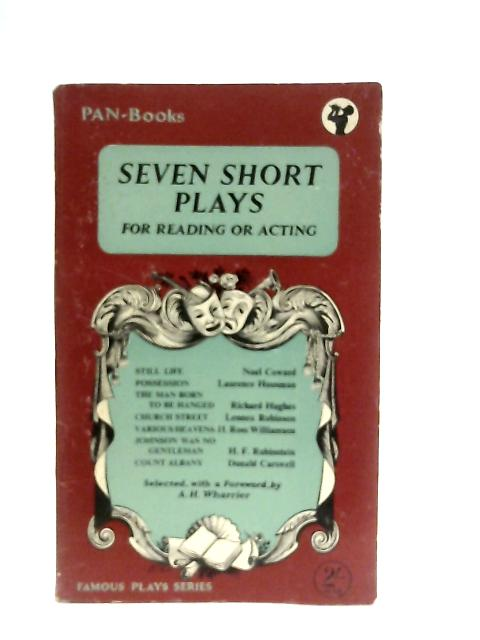 Seven Short Plays, For Reading or Acting: A. H. Wharrier