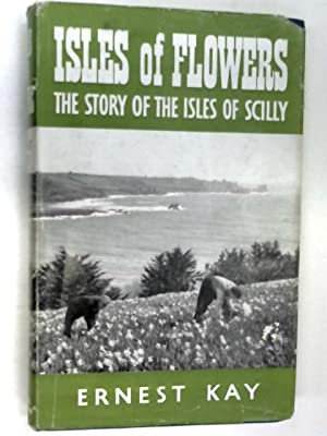 Isles of Flowers: The Story of the: Kay, Ernest