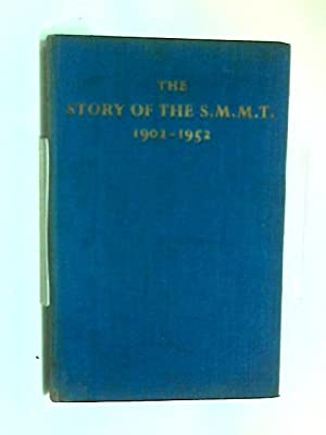 The Story Of The S.M.M.T., 1902-1952.: St. John C.