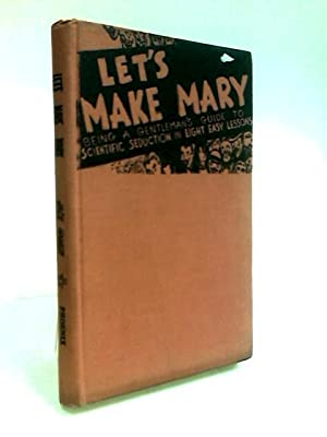 Let's Make Mary: Being a Gentleman's Guide: Hanley, Jack