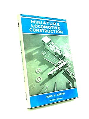 Miniature Locomotive Construction: John H Ahern