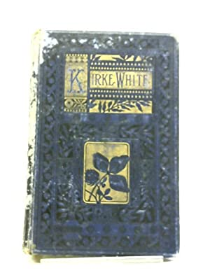 The Poetical Works And Remains Of Henry: Kirke Henry White
