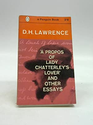 A Propos of Lady Chatterley's Lover and: D H Lawrence