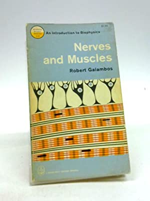 NERVES AND MUSCLES AN INTRODUCTION TO BIOPHYSICS: ROBERT GALAMBOS