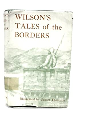 Wilsons Tales of the Borders: John Mackay Wilson