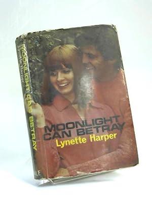 Moonlight Can Betray: Lynette Harper