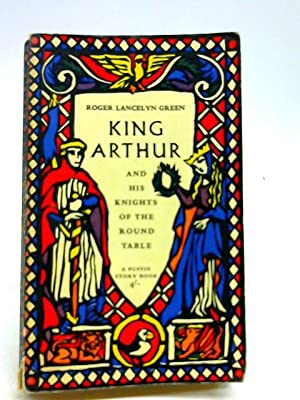 King Arthur And His Knight Of The: Roger Lancelyn Green