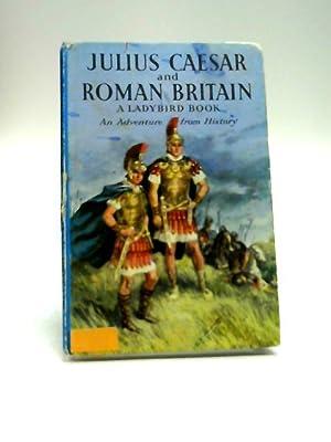 Julius Caesar And Roman Britain An Adventure: L. Du Garde