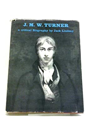 J.M.W.Turner, His Life And Work: A Critical: Jack Lindsay