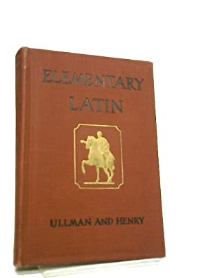 Elementary Latin, With Correlated Studies in English: B. L. Ullman