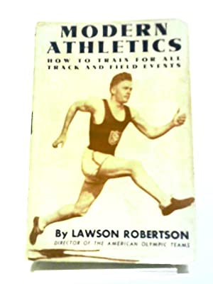 Modern Athletics: How To Train For The: Lawson Robertson