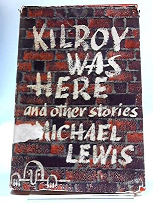 Kilroy Was Here, And Other Stories: Michael Lewis