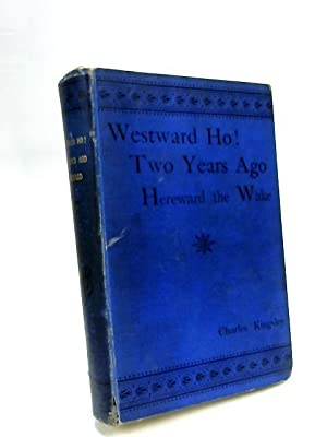 Westward Ho! - Two Years Ago -: Charles Kingsley