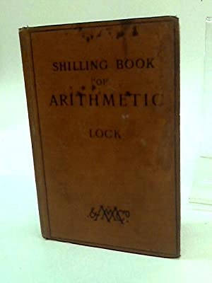 A Shilling Book of Arithmetic for Elementary: J. B Lock