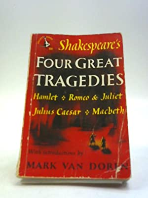 Shakespeare's Four Great Tragedies: Hamlet, Romeo &: Mark Van Doren