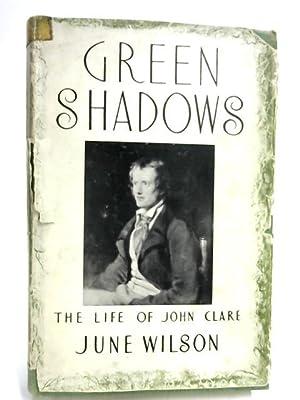 Green Shadows: The Life of John Clare: June Wilson
