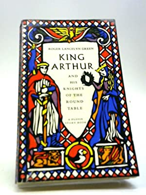 King Arthur and His Knights of the: Green, Dr Roger