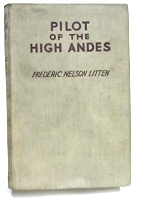 Pilot of the High Andes: Frederick Nelson Litten