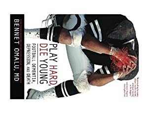 Play Hard, Die Young: Football Dementia, Depression,: Omalu, Dr. Bennet