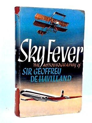 Sky Fever: The Autobiography of Sir Geoffrey: De Havilland, Sir