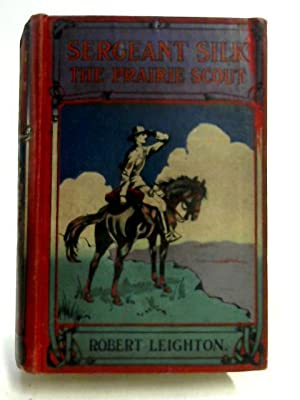 Sergeant Silk The Prairie Scout: Robert Leighton