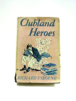 Clubland heroes: A nostalgic study of some: Richard Usborne