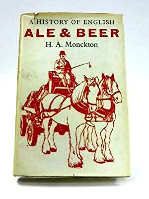 A History of English Ale and Beer: H.A. Monckton