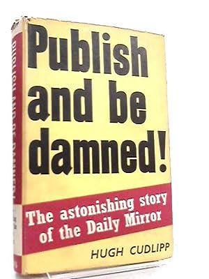 Publish and be Damned!: Hugh Cudlipp