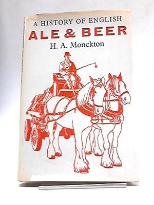 A History of English Ale & Beer: H.A. Monckton