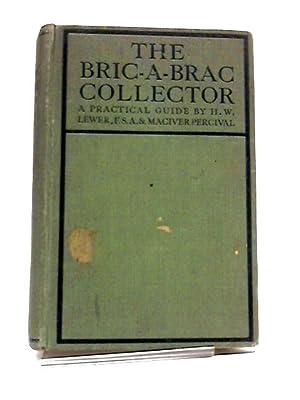 The Bric-A-Brac Collector: A Practical Guide: LEWER H W