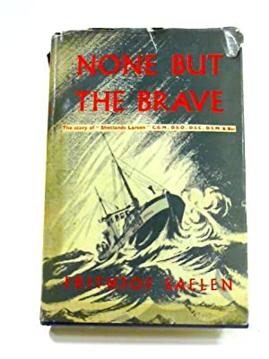 None but the brave: Th Story of: Frithjof Saelen
