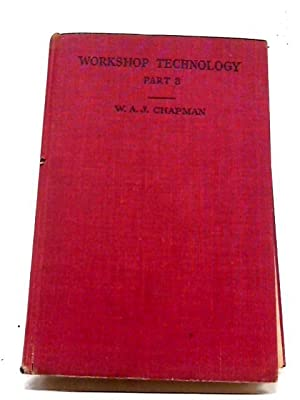 Workshop Technology, Part III: Chapman, W. A.