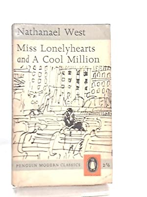 Miss Lonelyhearts, and, A cool million: Nathanael West