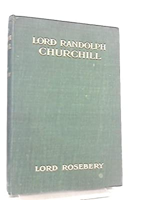 Lord Randolph Churchill: Lord Rosebery