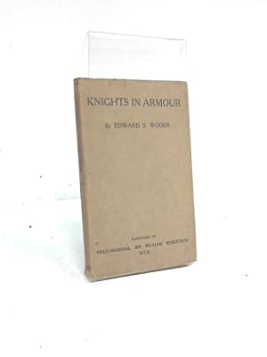 Knights in Armour: Edward S Woods