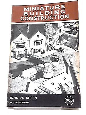 Miniature Building Construction: John H Ahern