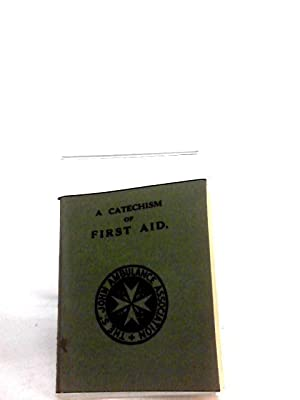 A Catechism of First Aid to the: unknown
