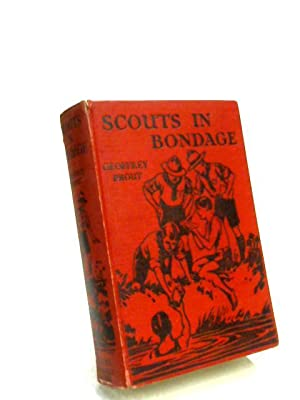Scouts In Bondage. A Story Of Boy: Geoffrey Prout