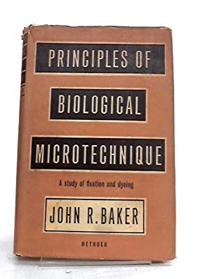 Principles of Biological Microtechnique: John R. Baker