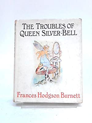 The Troubles of Queen Silver-Bell: Frances Hodgson Burnett