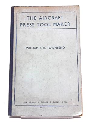 The Aircraft Press Tool Maker: William S B