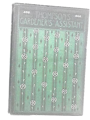The Gardener's Assistant. A Practical and Scientific: Thompson. Robert