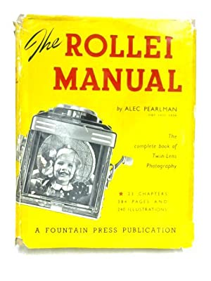 Rollei Manual: The Complete Book of Twin-Lens: Alec Pearlman