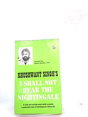I Shall Not Hear the Nightingale: Singh, Khushwant