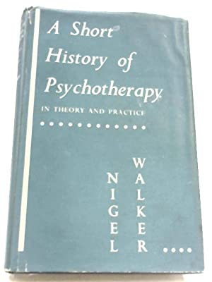 Short History Of Psychotherapy: In Theory And: Nigel Walker