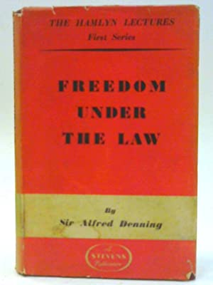 Freedom Under the Law, The Hamlyn Lectures,: Sir Alfred Denning